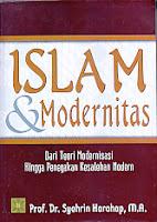 ISLAM DAN MODERNITAS DARI TEORI MODERNISASI HINGGA PENEGAKAN KESALEHAN MODERN Pengarang : Prof. Dr. Syahrin Harahap, M.A Penerbit : Kencana