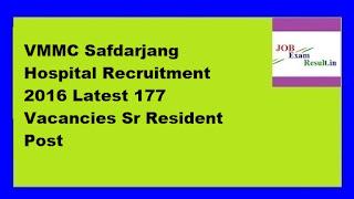 VMMC Safdarjang Hospital Recruitment 2016 Latest 177 Vacancies Sr Resident Post