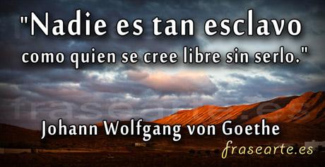 Ser libre, frases de Goethe
