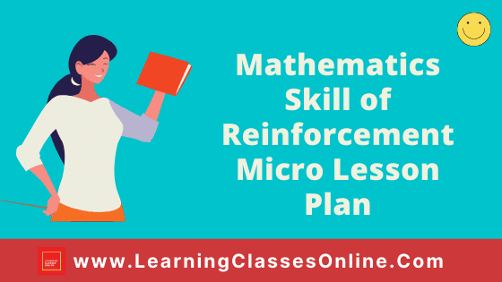 Mathematics Skill of Reinforcement Micro Teaching Lesson Plan For B.Ed/DELED Free Download PDF | Skill of Reinforcement in Math Micro Lesson Plan | maths lesson plan on Reinforcement Skill of microteaching