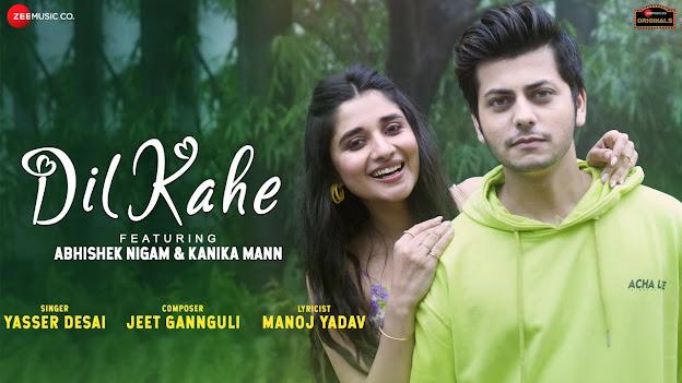 Dil Kahe Song Lyrics - Abhishek Nigam, Kanika M | Yasser Desai, Jeet Gannguli, Manoj Yadav | Zee Music Originals Lyrics Planet