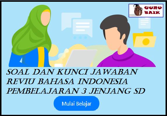 gambar kunci jawaban dan soal Reviu Bahasa Indonesia Pembelajaran 3 jenjang SD seri PPPK