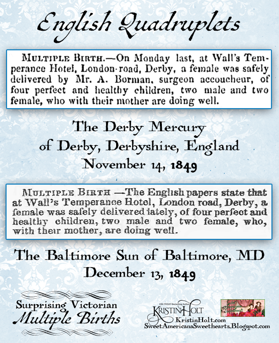 Kristin Holt | Surprising Victorian Multiple Births. English Quadruplets announced on both sides of the Atlantic. From The Derby Mercury of Derby, Derbyshire, England on November 14, 1849 and The Baltimore Sun of Baltimore, Maryland on December 13, 1849.