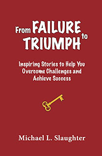 From FAILURE to TRIUMPH: Inspiring Stories to Help You Overcome Challenges and Achieve Success by Michael L. Slaughter