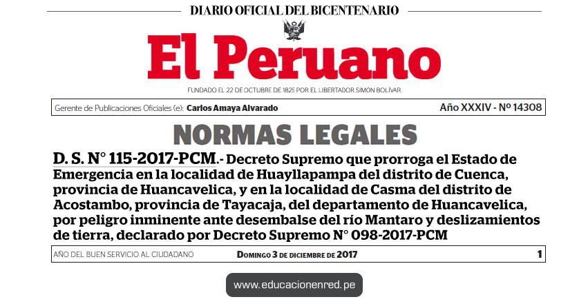 D. S. N° 115-2017-PCM - Decreto Supremo que prorroga el Estado de Emergencia en la localidad de Huayllapampa del distrito de Cuenca, provincia de Huancavelica, y en la localidad de Casma del distrito de Acostambo, provincia de Tayacaja, del departamento de Huancavelica, por peligro inminente ante desembalse del río Mantaro y deslizamientos de tierra, declarado por Decreto Supremo N° 098-2017-PCM - www.pcm.gob.pe