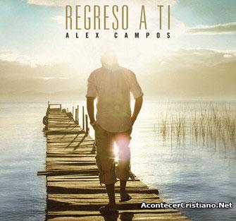 """Alex Campos - """"Regreso a ti"""""""