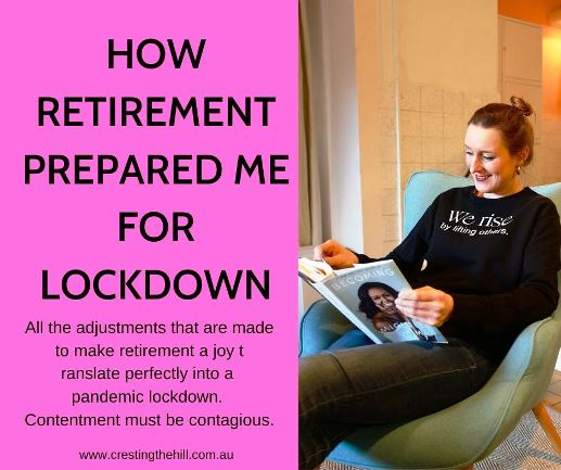 All the adjustments that are made to make retirement a joy translate perfectly into a pandemic lockdown. Contentment must be contagious.