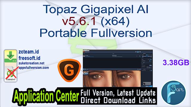 Topaz Gigapixel AI v5.6.1 (x64) Portable Fullversion