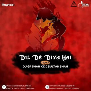 DIL DE DIYA HAI - REMIX - DJ GR SHAH X DJ SULTAN