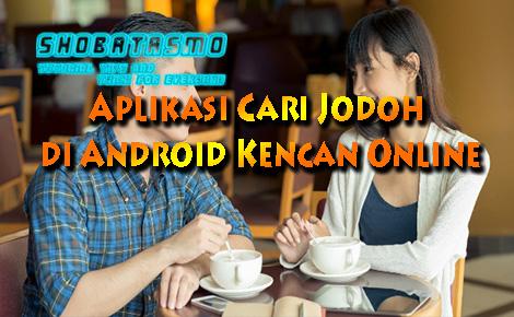Aplikasi Cari Jodoh di Android, Kencan Online