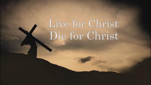 Live for Christ, Die for Christ