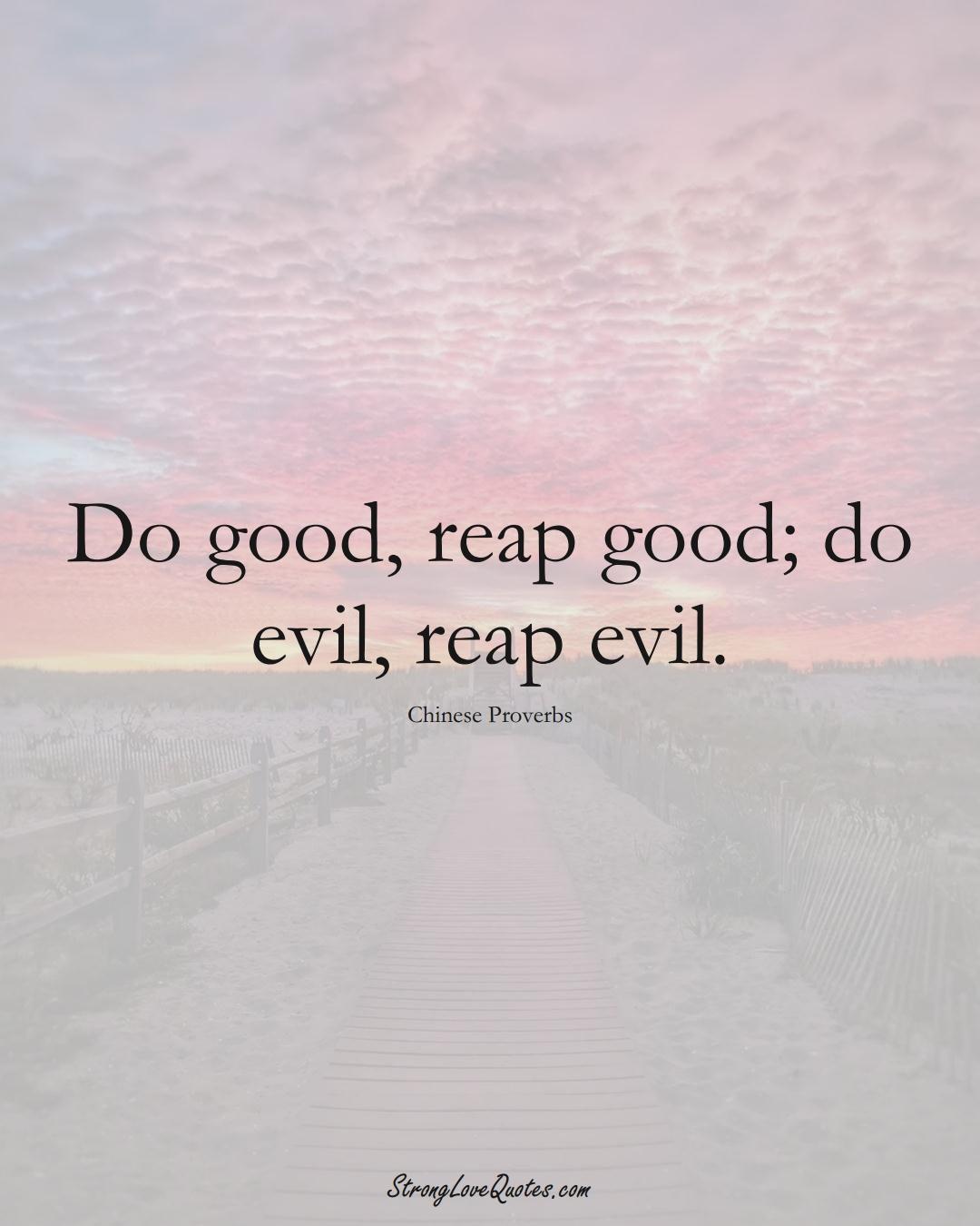 Do good, reap good; do evil, reap evil. (Chinese Sayings);  #AsianSayings