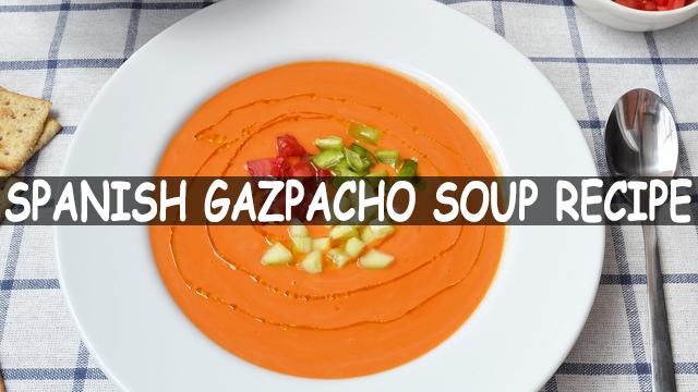 How To Make Spanish Gazpacho Soup | Spanish Gazpacho Soup Recipe | Soup Recipe