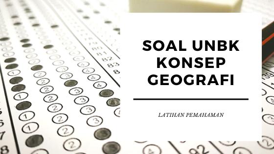 Contoh Latihan Soal UNBK Konsep Geografi