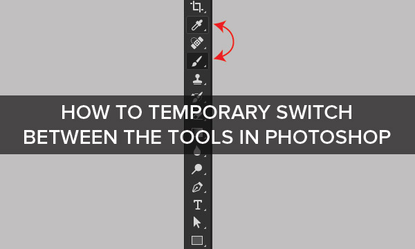 How to Temporary Switch Between The Tools in Photoshop
