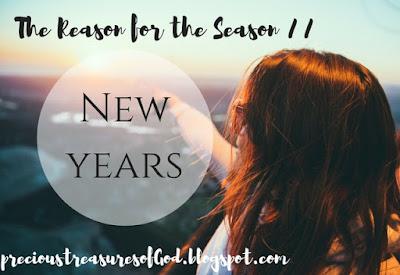 http://precioustreasuresofgod.blogspot.com/2018/01/the-reason-for-season-new-years.html