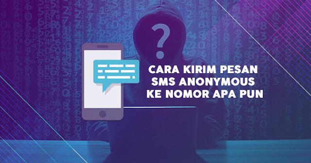 Cara Kirim Pesan SMS Anonymous Ke Nomor Apa Pun