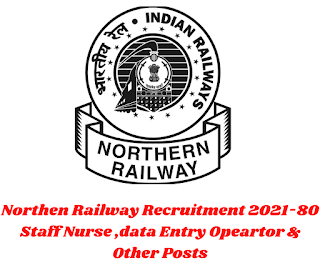 Northen Railway Recruitment 2021-80 Staff Nurse ,data Entry Opeartor & Other Posts