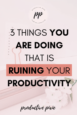 Things That Are Ruining Your Productivity + How to Fix Them