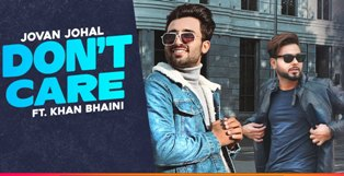 Don't Care Lyrics - Jovan Johal Ft. Khan Bhaini