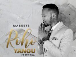 AUDIO | Mabeste Ft. Mwaka Utanje – Roho Yangu (Download new MP3)