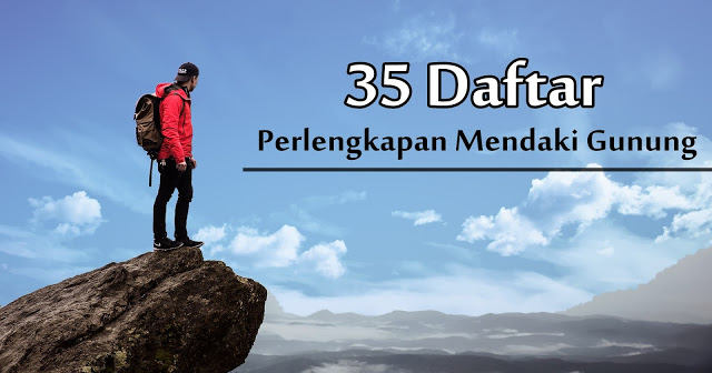 35 perlengkapan mendaki gunung