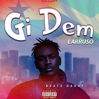 Larruso – Gi Dem (Prod. by BeatzDakay) [Download mp3 ]