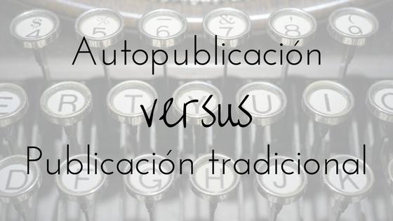 Autopublicación vs publicación tradicional_Apuntes literarios de novela romántica