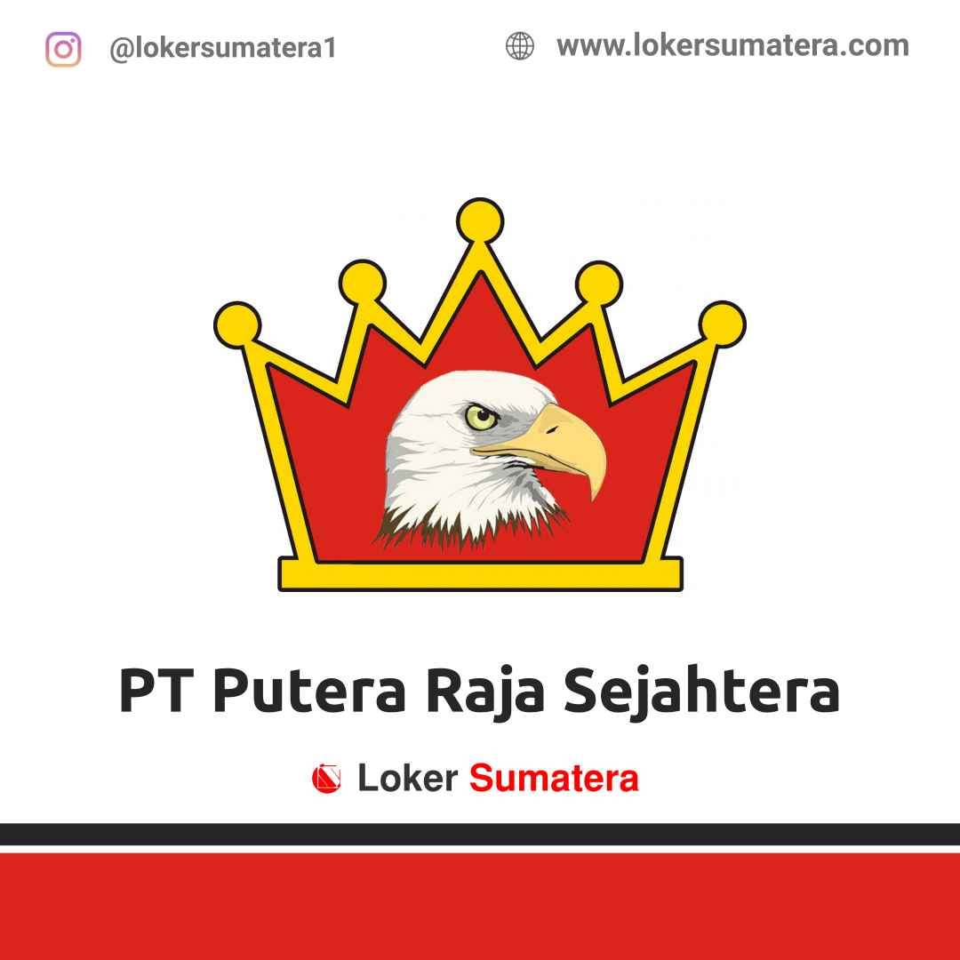 Lowongan Kerja Pekanbaru: PT Putera Raja Sejahtera April 2021