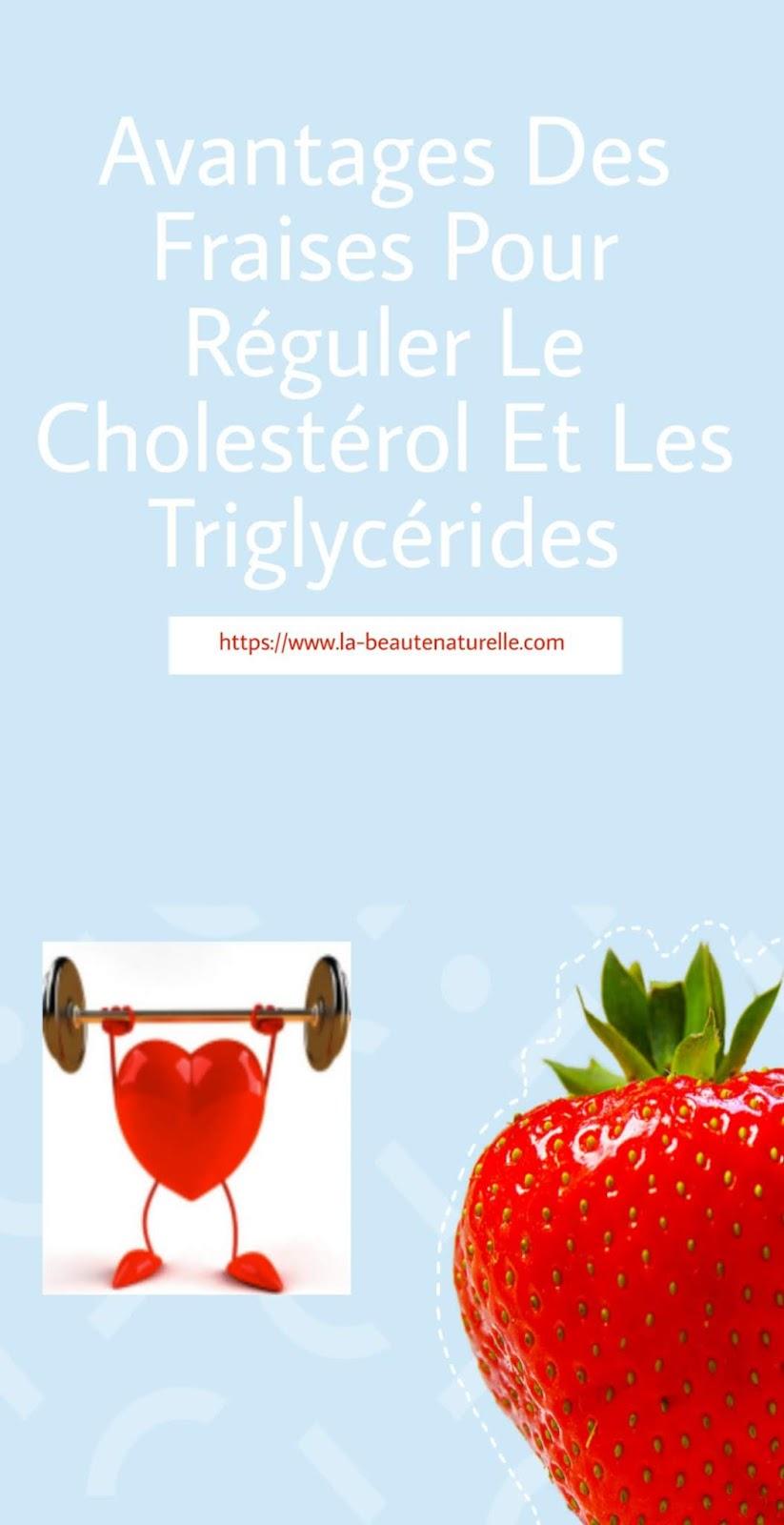 Avantages Des Fraises Pour Réguler Le Cholestérol Et Les Triglycérides