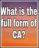 Full Form Ca. Full Form of CA. CA Ka Full Form