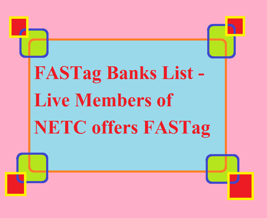 FASTag Banks List - Live Members of NETC offers FASTag