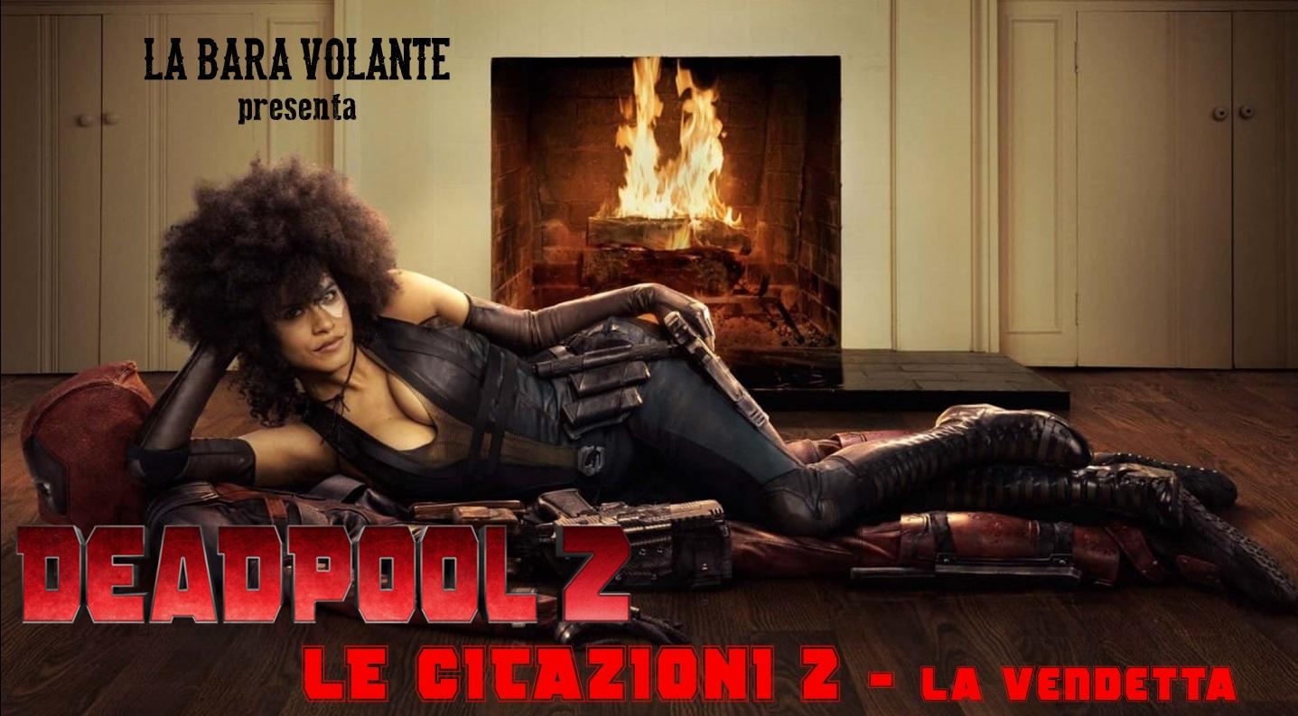 La Bara Volante Deadpool 2 Le Citazioni 2 La Vendetta Ci