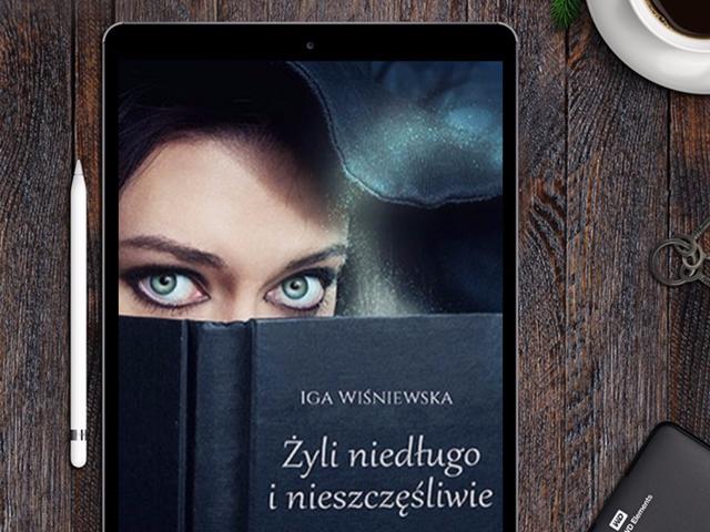 Żyli niedługo i nieszczęśliwie – Iga Wiśniewska - historia najwredniejszej wiedźmy świata