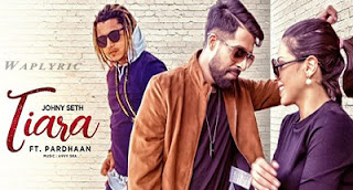 Tiara Lyrics | Johny Seth & Pardhaan