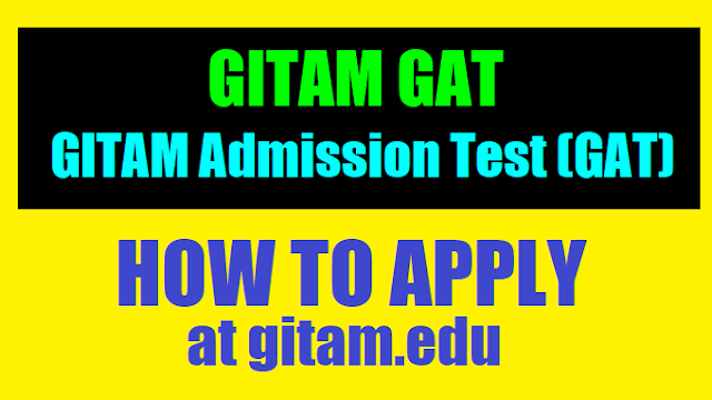 gitam gat 2018,gitam admission test (gat) 2018,how to apply at gitam.edu,gitam gat online application form,gitam admission test results,hall tickets,exam date