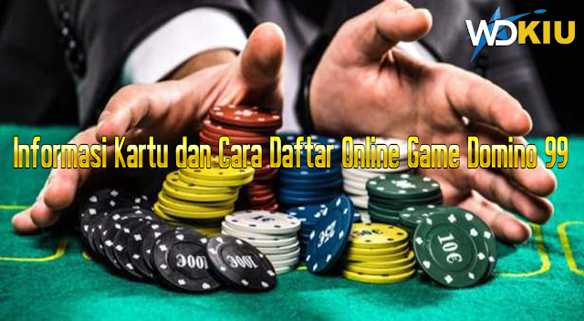 Informasi Kartu dan Cara Daftar Online Game Domino 99