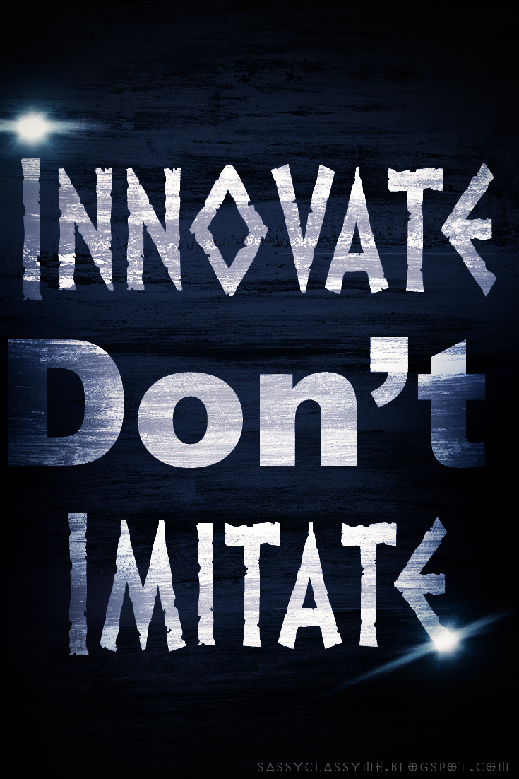 innovate don't imitate - sassyclassyme