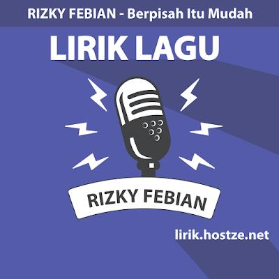 Lirik Lagu Berpisah Itu Mudah - Rizky Febian - Lirik Lagu Indonesia
