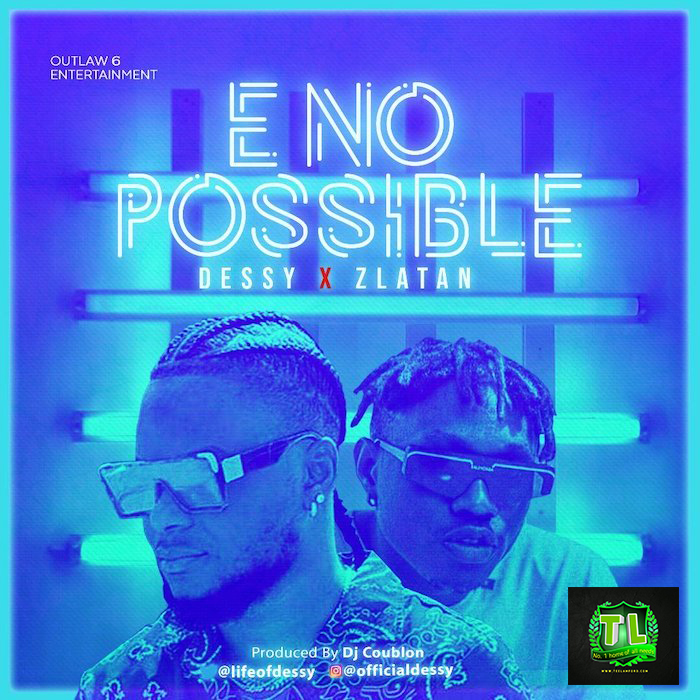 Dessy-E-No-Possible-Ft-Zlatan-Remix-mp3-download-Teelamford