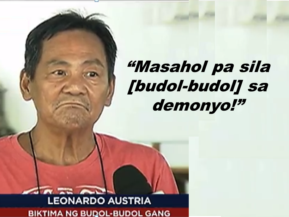 """Worse than demons.."" that is how a former OFW describe the swindlers otherwise known as ""budol-budol"" that took more than P8 million of which he earned and saved as an OFW for 30 long years. Leonardo Austria, 61, of Balanga, Bataan, narrates that he met a certain engineer de Guia together with a Japanese businessman who is interested to buy his house in Bagac, Bataan for P10 million. Their conversion was shifted  to the alleged tuna export business, which his two visitors are both into. They asked Austria to look for a certain product that could keep the fish fresh Austria then recalled a certain Vince who is a canned good importer. He met Vince just a few weeks before he met the engineer and the Japanese.  De Guia asked Austria to buy the products and said he will receive P1,000 commission for each box. Austria never had any suspicion that these people are plotting a scheme to get money from him. Thru text messages, de Guia asked Austria to buy the products for him using the victims money. Sponsored Links He paid P1 million for the initial delivery. He was then asked to deposit more than P4 million to the account of a certain Winifredo Angeles Adriano in a bank in Pala-pala, Dasmariñas, Cavite. He was again asked to deposit P3 million for the delivery of the additional 250 boxes of the product. De Guia promised him to deposit P12.5 million to his account including the finance charge of P375,000. No products has come until the night and he can no longer contact neither De Guia or Vince. When he opened the boxes, he found out that the product contents is very similar to a flour. Its too late that they realize that they had been victimized by ""budol-budol"".  Austria appeal to the bank management  to cooperate for the arrest of the suspects and for the justice to be served. Austria and his wife could hardly sleep at night because of the incident and he even been taking anti-depressant since. The Cavite Provincial Police Office promised that they will coordinate with the bank for the immediate arrest of the suspects."