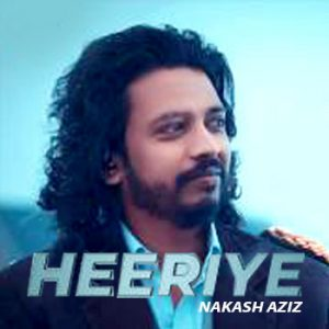 Heeriye – Nakash Aziz (2018)