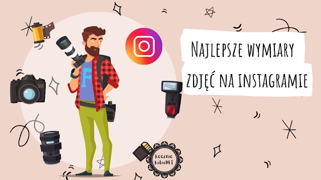 Najlepszy format i rozmiar zdjęć na Instagramie