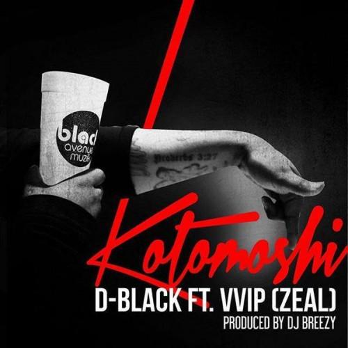 D-Black ft. VVIP – Kotomoshi  (Prod By DJ Breezy) [Ghbestpromo.com]