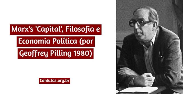 Marx's 'Capital', Filosofia e Economia Política (por Geoffrey Pilling 1980)