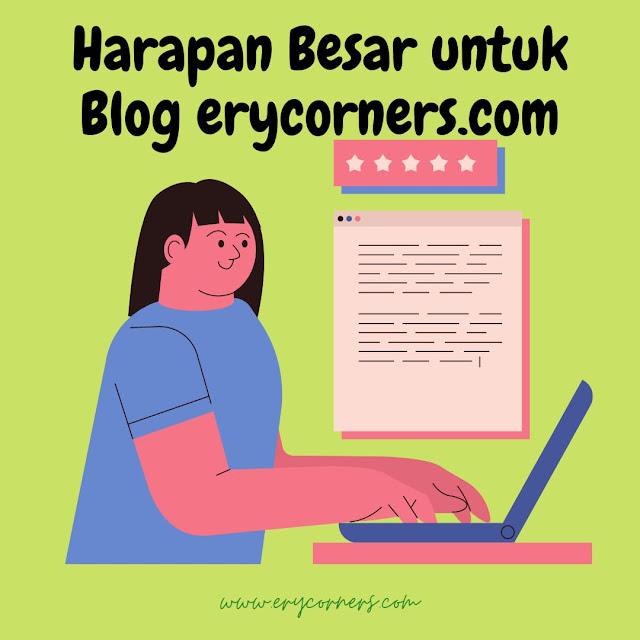 Harapan Besar untuk Blog erycorners.com