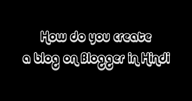 How do you create a blog on Blogger in Hindi