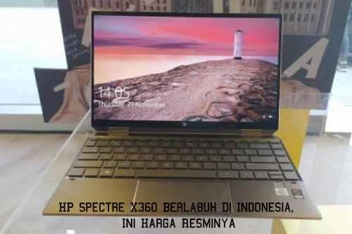 HP Spectre X360 Berlabuh Di Indonesia, Ini Harga Resminya