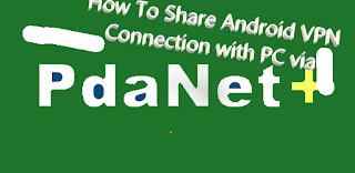 How To Share Android VPN Connection with PC via PdaNet App