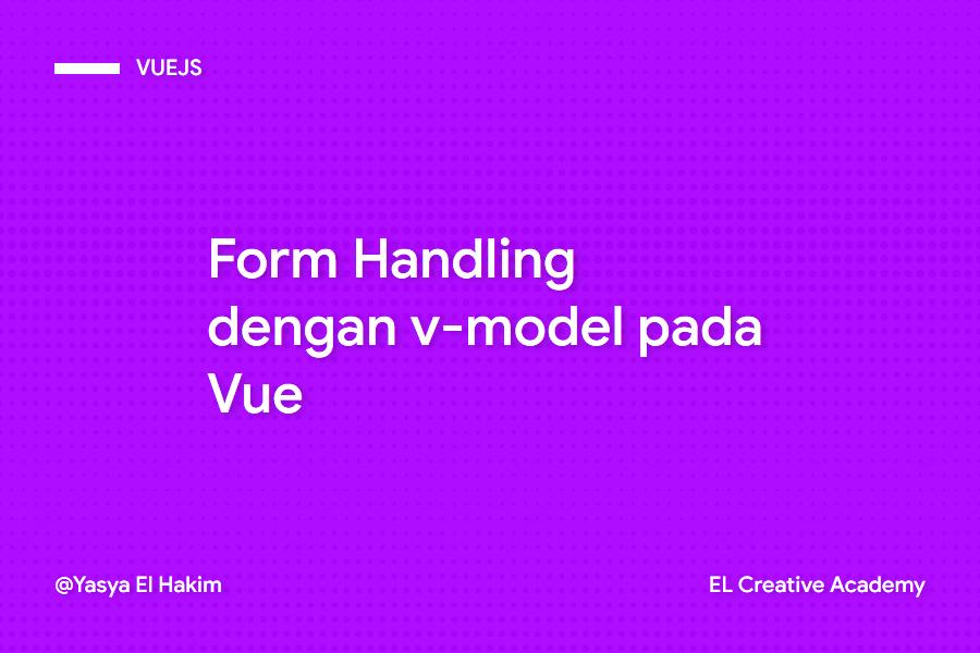 Vue: Form Handling dengan v-model